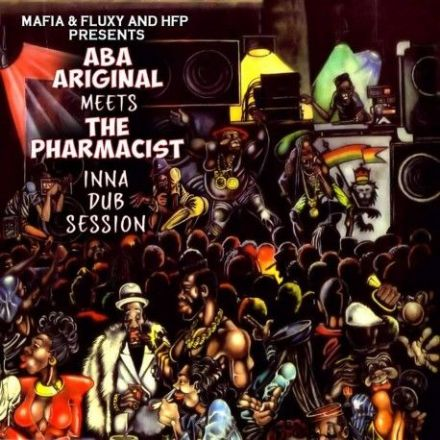 Aba Ariginal - Mafia & Fluxy And HFP Presents Aba Ariginal Meets The Pharmacist Inna Dub Session (HFP) LP